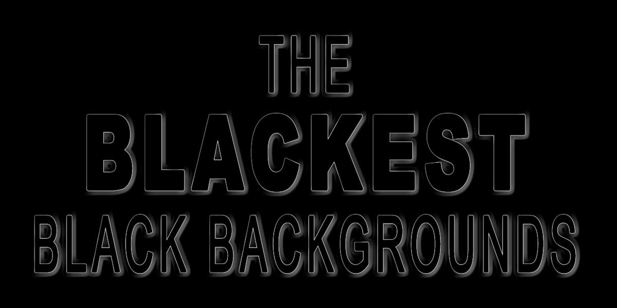 The Blackest Black Backgrounds